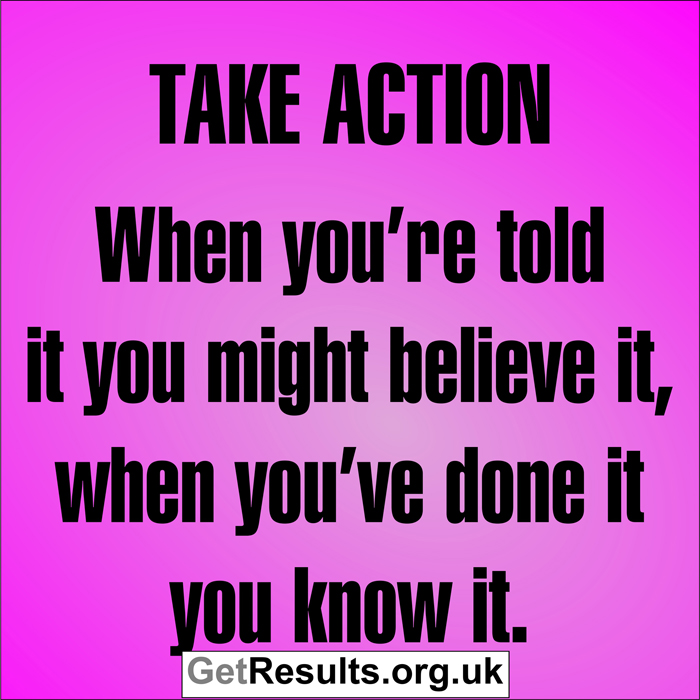 Get Results: Take action do it know it