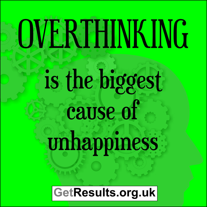 Get Results: Overthinking is the biggest cause of unhappiness