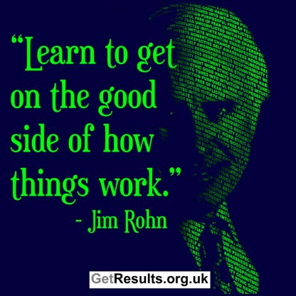 Get Results: Jim Rohn quotes get on the good side of life