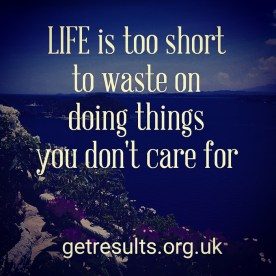 Get Results: life is too short