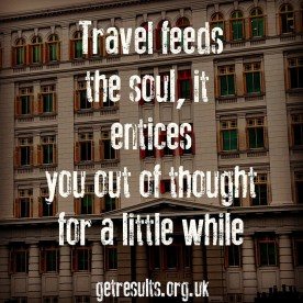 Get Results: travel feeds the soul