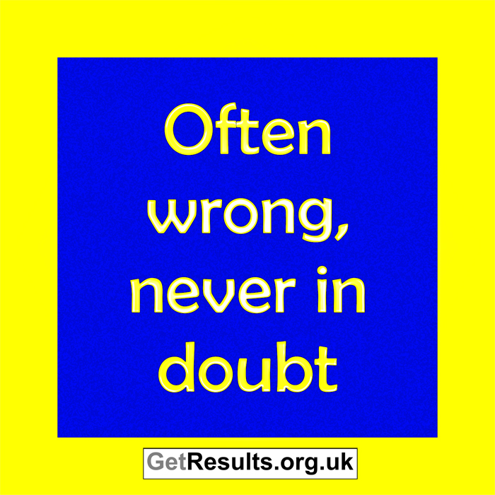 Get Results: often wrong never in doubt