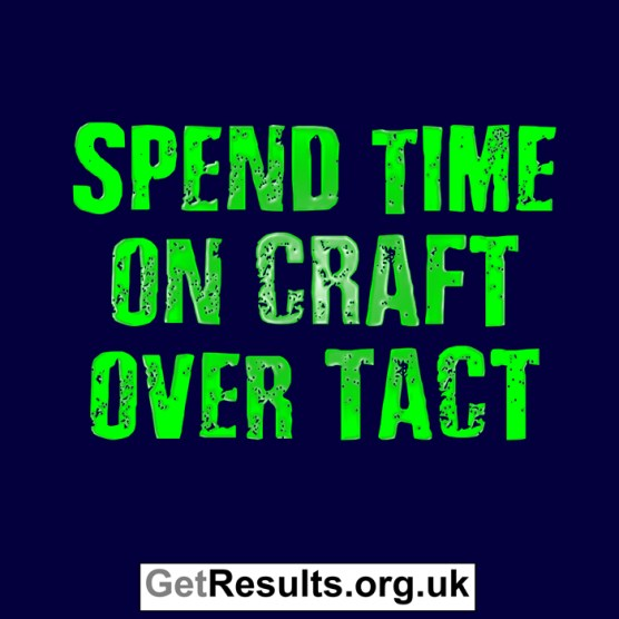 Get Results: craft over tact