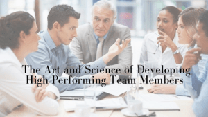 The Art and Science of Developing High Performing Team Members