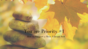 You are Priority #1: How to Support a More Vibrant Self