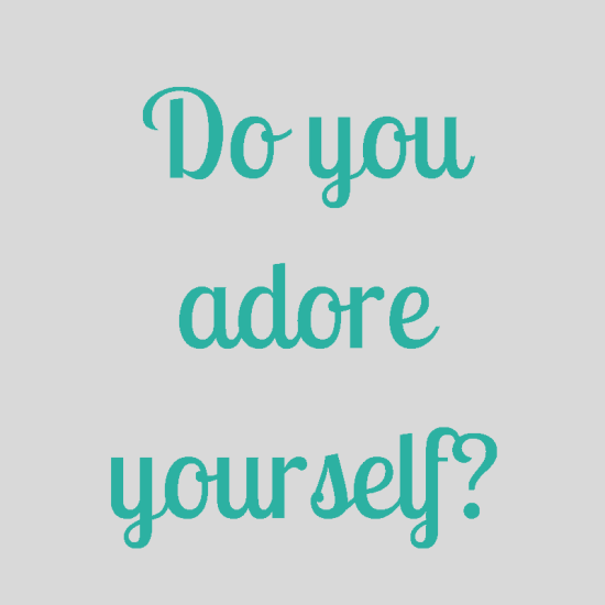 Do You Adore Yourself?
