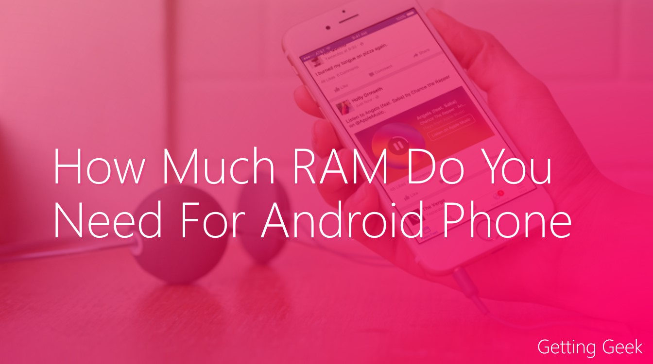 How Much RAM Do I Need In Android Smartphone? - Getting Geek