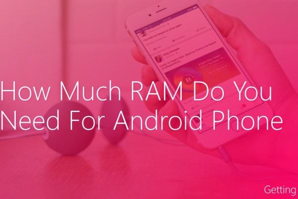 How Much RAM Do I Need In An Android Smartphone