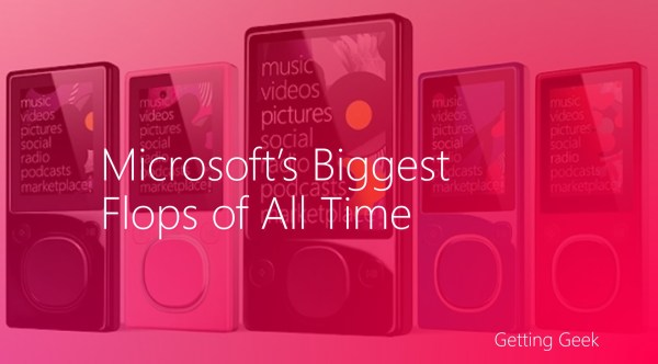 5 of the Microsoft's Biggest Flops of All Time