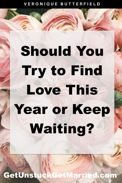 Should You Try to Find love or keep waiting?