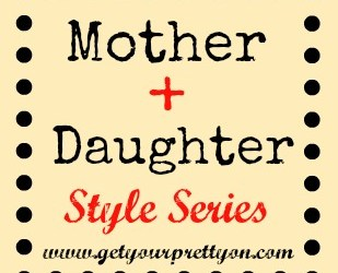 I Feel Pretty | Mother + Daughter Style