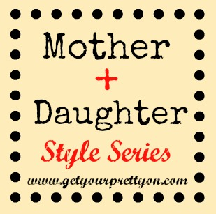 I Feel Pretty   Mother + Daughter Style