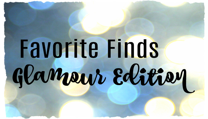 Favorite Finds – Glamour Edition