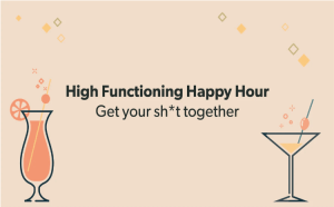 High Functioning Happy Hour