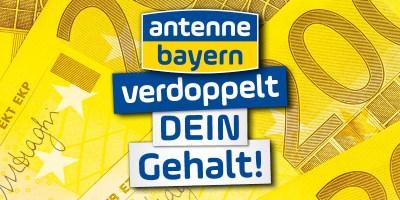 Antenne Bayern verdoppelt dein Gehalt