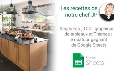 Segments , TCD , graphiques de tableaux et Thèmes : le quatuor gagnant de Google Sheets