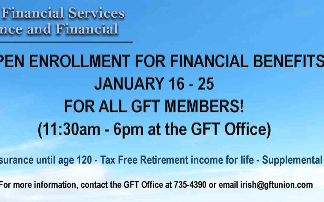 OPEN ENROLLMENT FOR FINANCIAL BENEFITS JANUARY 16 – 25 FOR ALL GFT MEMBERS