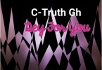 C-Truth Gh - Dey For You (Prod. By Eric Syte)