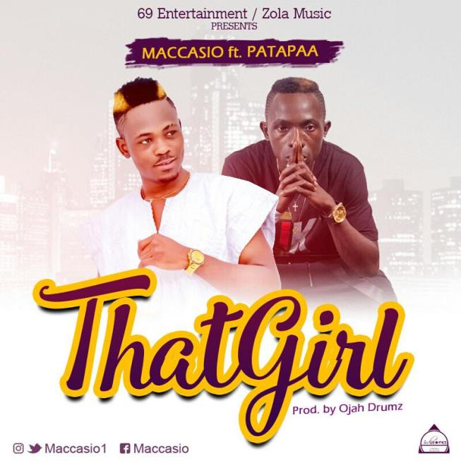 Maccasio - That Girl feat. Patapaa (Prod. by Ojah Drumz)