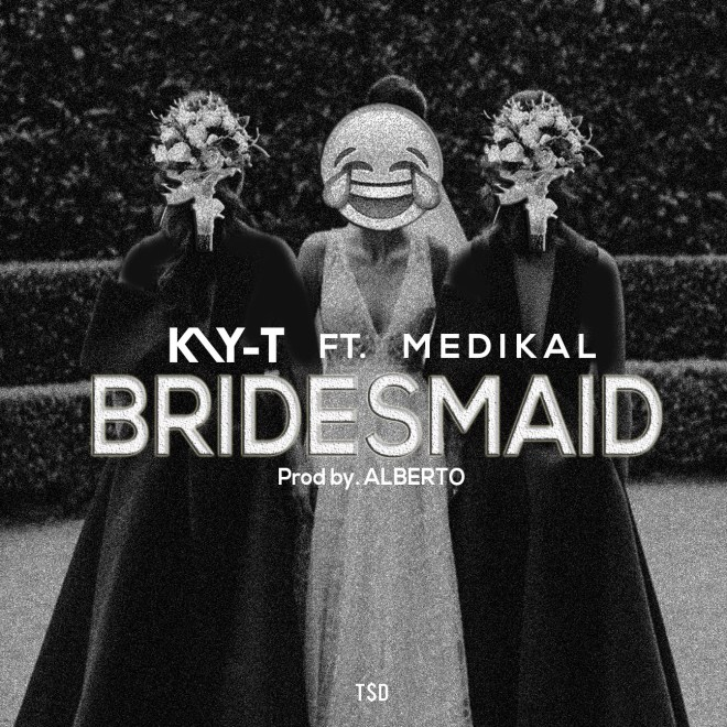 Kay-T - Bridesmaid feat. Medikal (Prod. by Alberto)