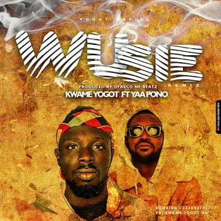 Kwame Yogot Ft Yaa Pono - Wusie Remix (Prod by Ofasco ne Beatz)