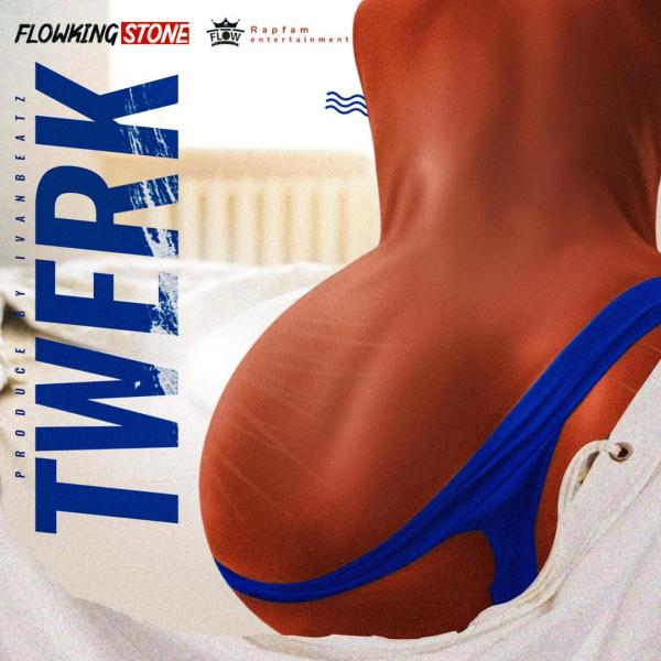 Flowking Stone - Twerk (Prod by Tubhani Muzik)