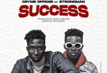 Cryme Officer – Success Ft Strongman (Prod. by Beatz Vampire)