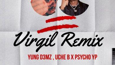 Yung D3mz – Virgil Remix Ft Uche B & PsychoYP