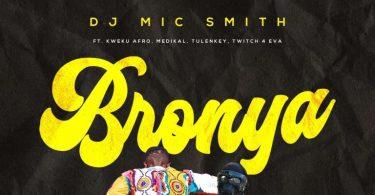 Dj Mic Smith – Bronya Ft Medikal x Tulenkey x Kweku Afro & Twitch 4 Eva