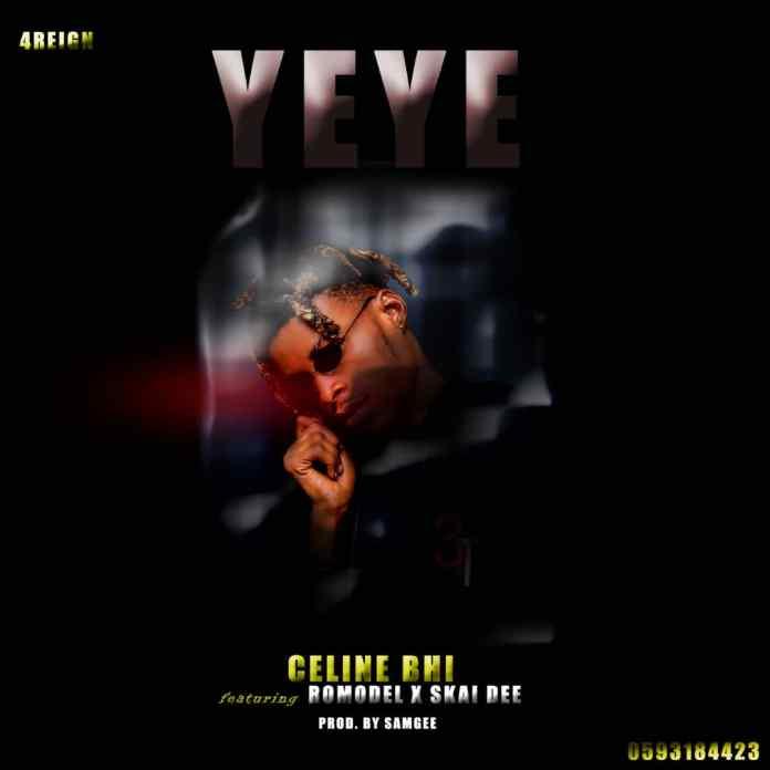 Celine Bhi – Yeye Ft. Romodel & Skai Dee (Prod. by Sam Gee)