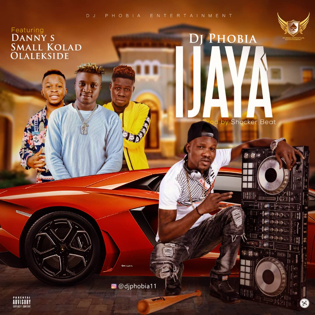 Download DJ Phobia Ft Danny S, Small Kolad & Olalakeside – IJAYA @djphobia11 @DANNYS9JA
