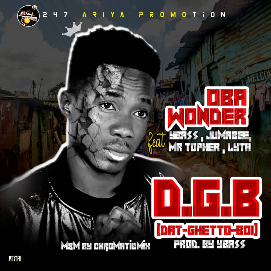 Download Oba Wonder - #DatGettoBoi Ft. YBass x Jumabee x Mr Topher x Lyta