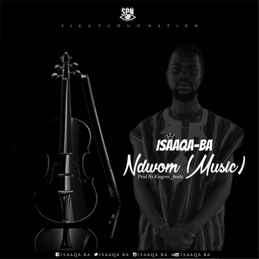 Music: ISAAQA-BA – NDWOM (MUSIC) (PROD.BY KING ONE-BEATZ™)