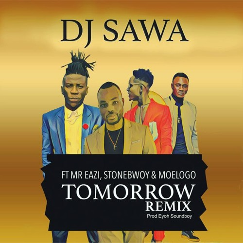 DJ Sawa – Tomorrow (Remix) (Feat  Mr Eazi, Stonebwoy & Moelogo