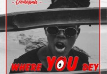 Dedebah - Where You Dey (Prod by Deelaw)