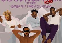 Tulenkey - Goodnight (Mada) (Remix) (Feat. Quamina MP, Fameye & DJ Vyrusky)
