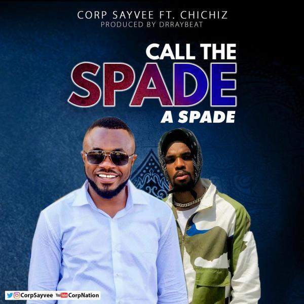 Corp Sayvee - Call The Spade a Spade (Feat Chichiz)