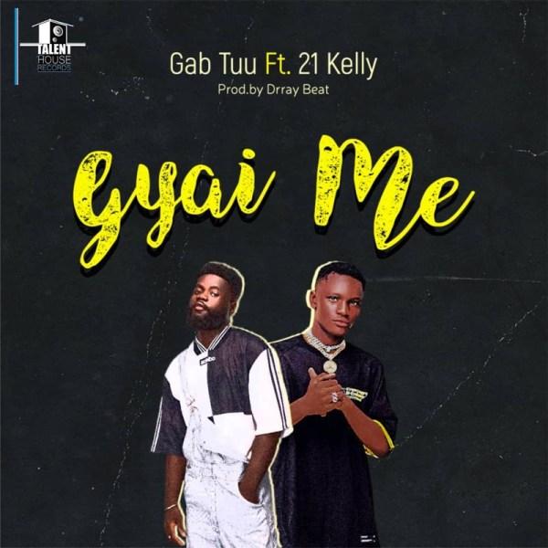 Gab Tuu x 21 Kelly - Gyai Me (Prod by Drraybeat)