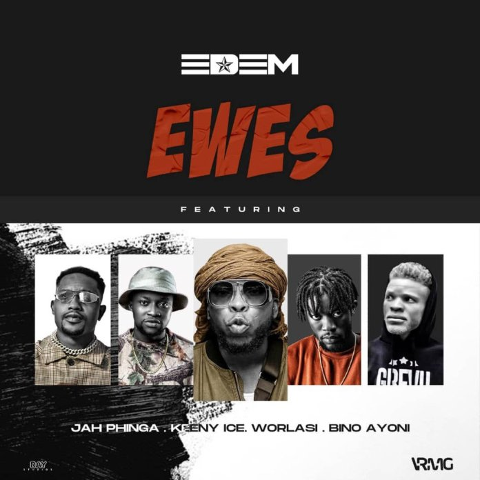 Edem – Ewes (Feat. Worlasi , Keeny Ice, Jah Phinga & Bino Ayoni)