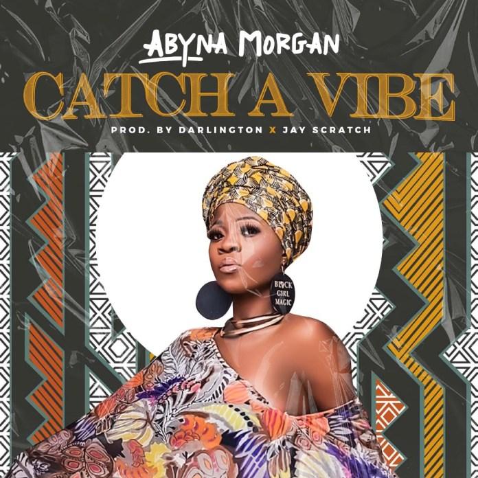 Abyna Morgan - Catch A Vibe