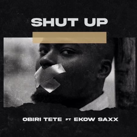 Obiri Tete - Shut Up (Feat. Ekow Saxx)