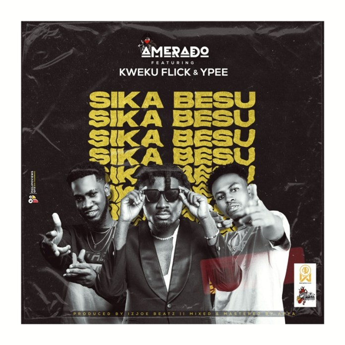 Amerado - Sika Besu (Feat. Kweku Flick & YPee)