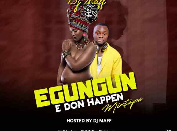 "Dj Maff comes through with a brand new party mixtape titled "" Egungun Mix''"