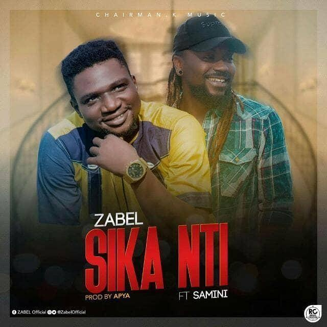 Zabel - Sika Nti Ft. Samini (Prod. by Apya)