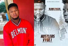 """My Next Project """"Hustler Vibe"""" Will Trend World Wide After Release – Blinks Pacus brags"""