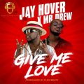 Jay Hover ft. Mr. Drew – Give Me Love