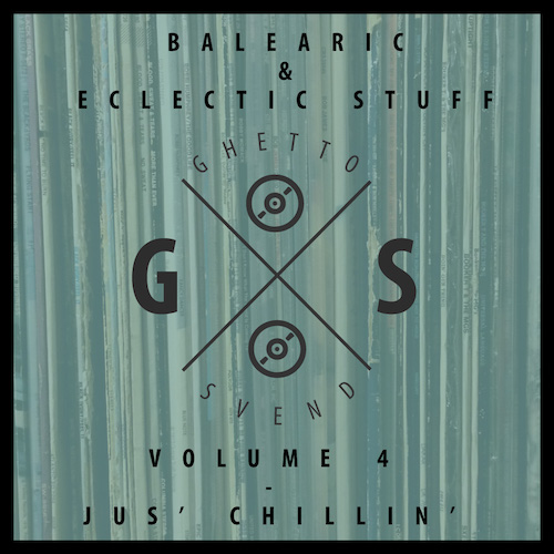 Balearic & Eclectic Stuff - Vol. 4 - Jus' Chillin' - GSvend Mix