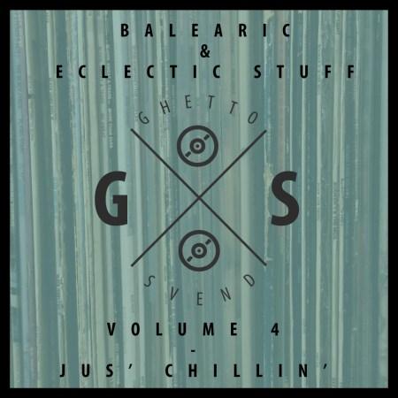 Balearic & Eclectic Stuff - Vol. 4 - Jus' Chillin' - GSvend Mix