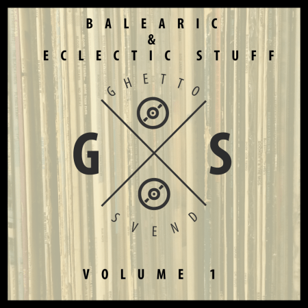 Balearic & Eclectic Stuff - Volume 1 - GSvend Mix