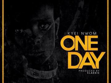 Kyei Nwom – One Day (Prod. by Classic)
